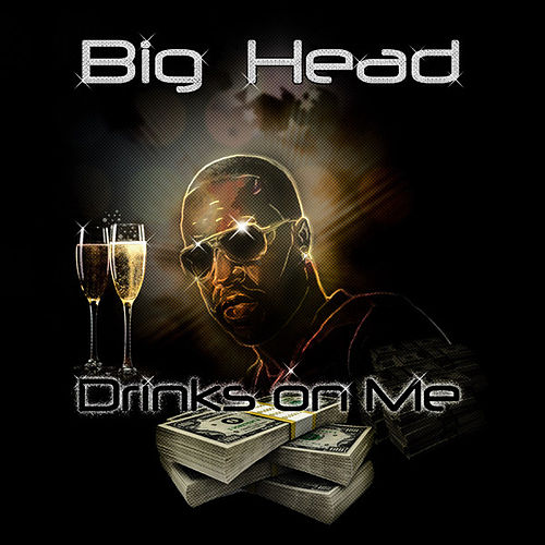 Drinks On Me - Single by Big Head