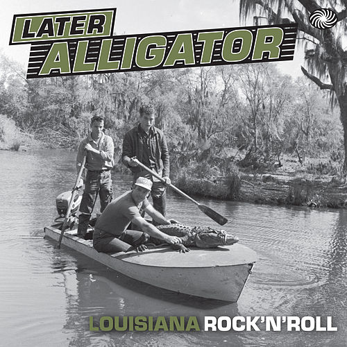 Later Alligator: Louisiana Rock'n'roll by Various Artists
