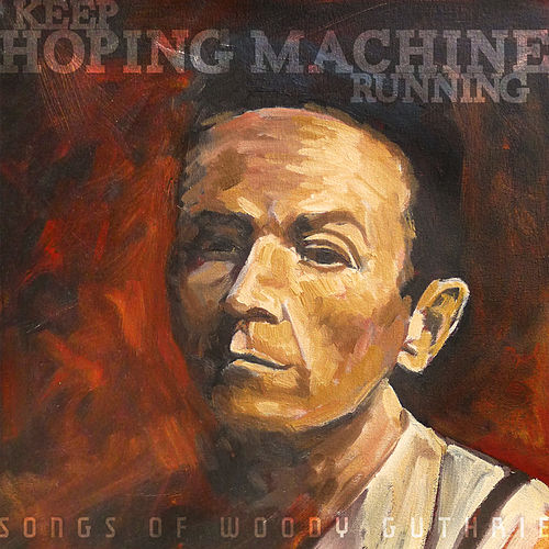 Keep Hoping Machine Running: Songs of Woody Guthrie von Various Artists