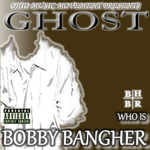 Who Is Bobby Bangher von Ghost