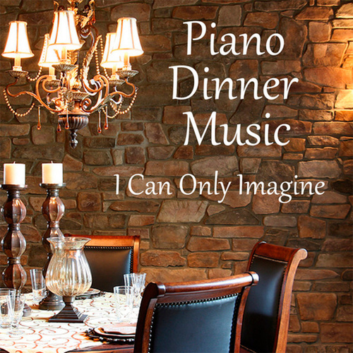 Piano Dinner Music: I Can Only Imagine by Music Themes Players