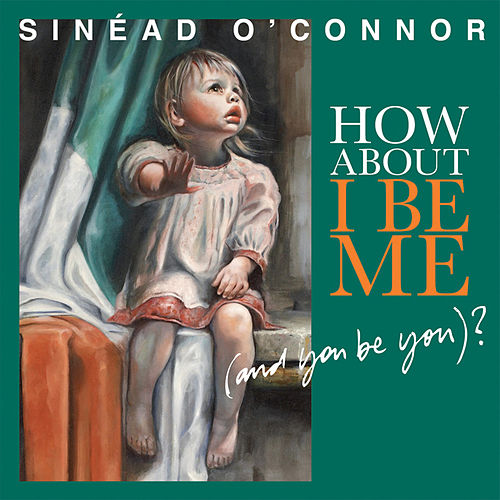 How About I Be Me (And You Be You)? von Sinead O'Connor