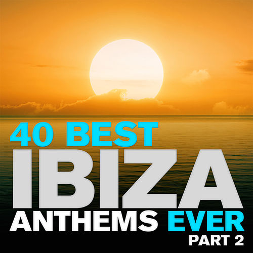 40 Best Ibiza Anthems Ever - Part 2 de Various Artists