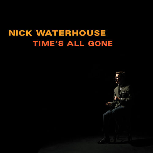 Time's All Gone by Nick Waterhouse