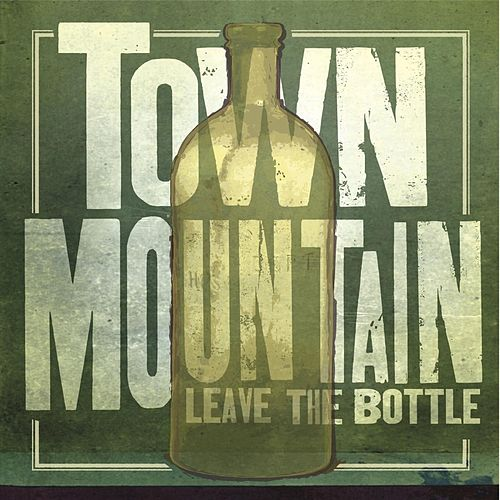 Leave the Bottle von Town Mountain