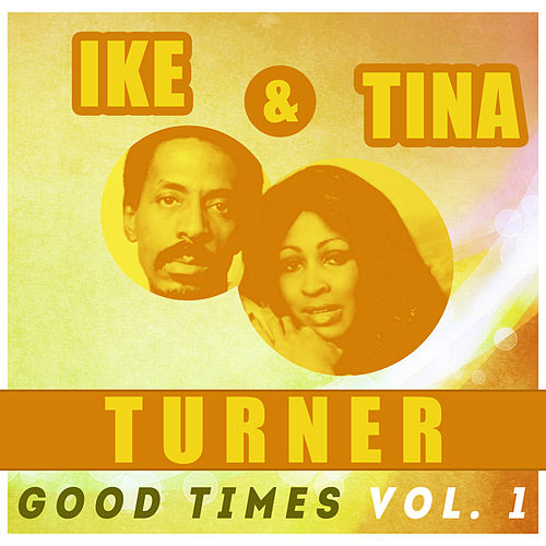 Ike & Tina Turner - Good Times Vol 1 von Ike and Tina Turner