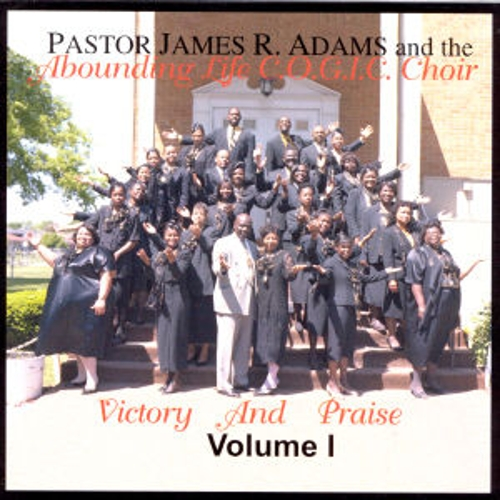 Victory And Praise, Vol.1 by Pastor James R. Adams And The Abounding Life C.O.G.I.C. Choir