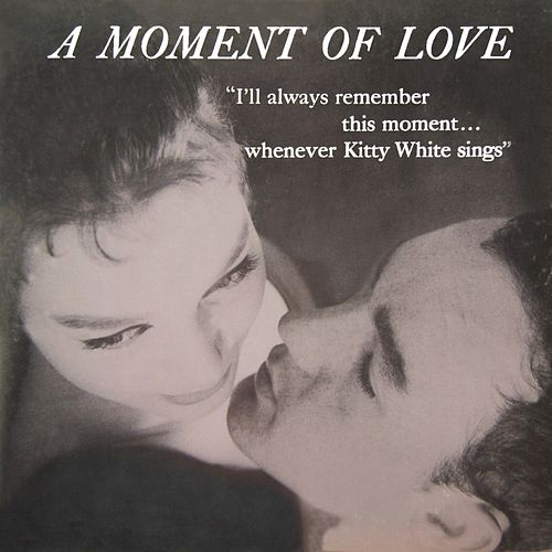 A Moment Of Love by Kitty White