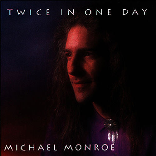 Twice In One Day by Michael Monroe