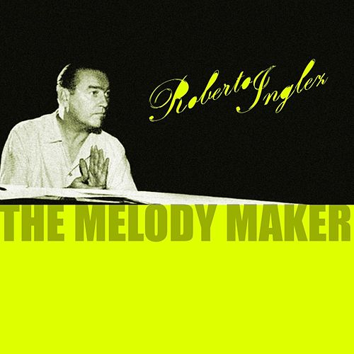 The Melody Maker de Roberto Inglez