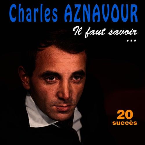 Il faut savoir... - 20 Succès de Charles Aznavour