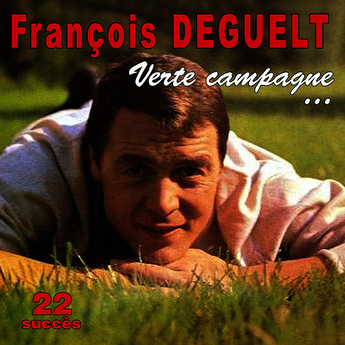 Verte campagne... - 22 succès by François Deguelt