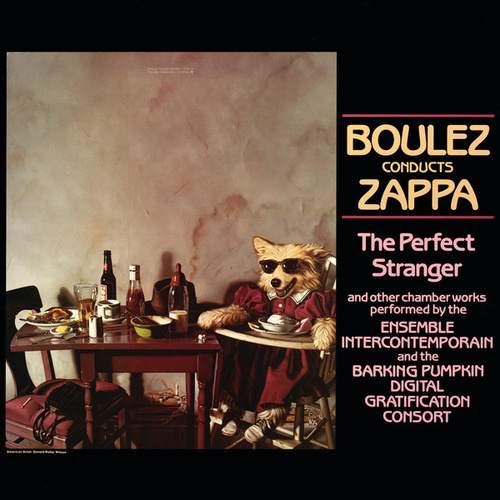 Boulez Conducts Zappa: The Perfect Stranger by Frank Zappa