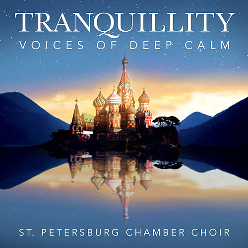 Tranquillity - Voices Of Deep Calm von St.Petersburg Chamber Choir