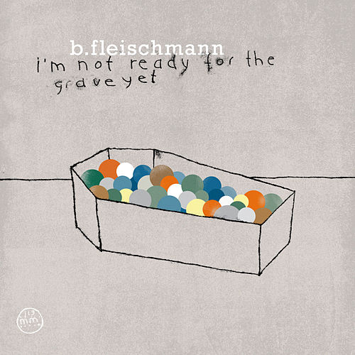 I'm Not Ready For The Grave Yet by B. Fleischmann