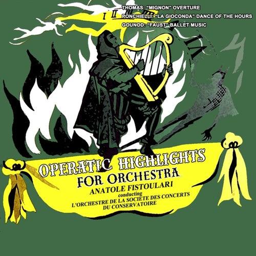 Operatic Highlights For Orchestra von L'Orchestre de la Societe des Concerts du Conservatoire de Paris