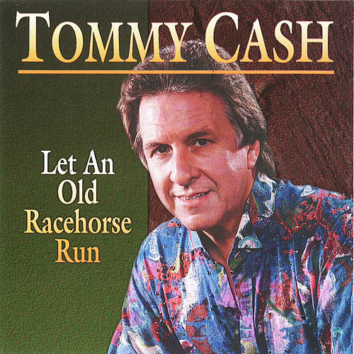 Let an Old Racehorse Run by Tommy Cash