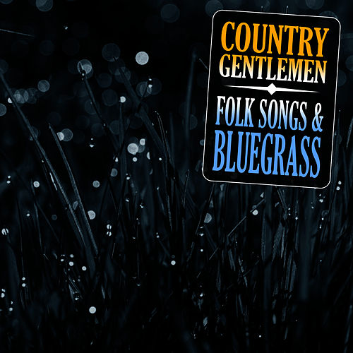 Folk Songs & Bluegrass von The Country Gentlemen