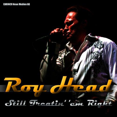 Roy Head  - Still Treatin' 'Em Right by Roy Head
