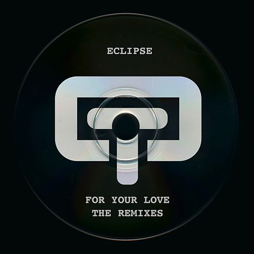For Your Love - The Remixes by Eclipse