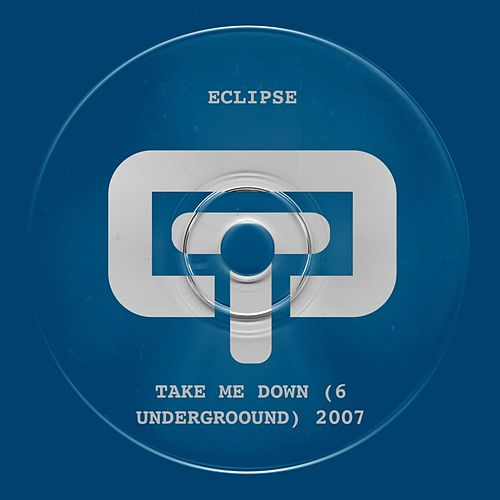 Take Me Down (6 Underground) 2007 by Eclipse