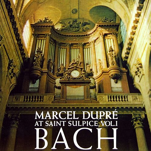 Marcel Dupre At Saint-Sulpice Volume 1 by Marcel Dupre