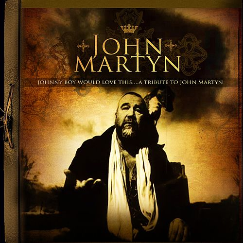Johnny Boy Would Love This...A Tribute To John Martyn von Various Artists