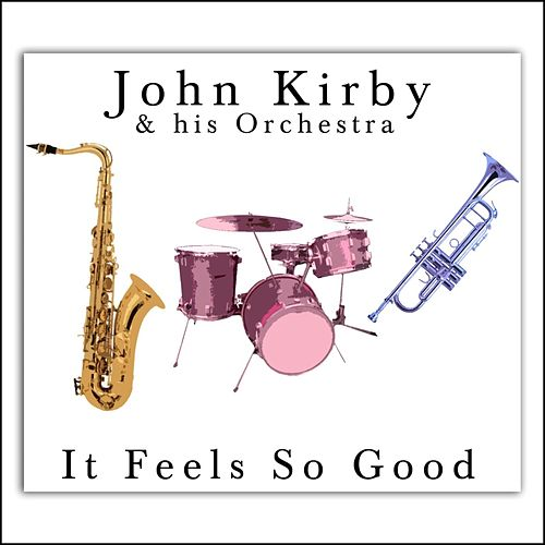 It Feels So Good by John Kirby