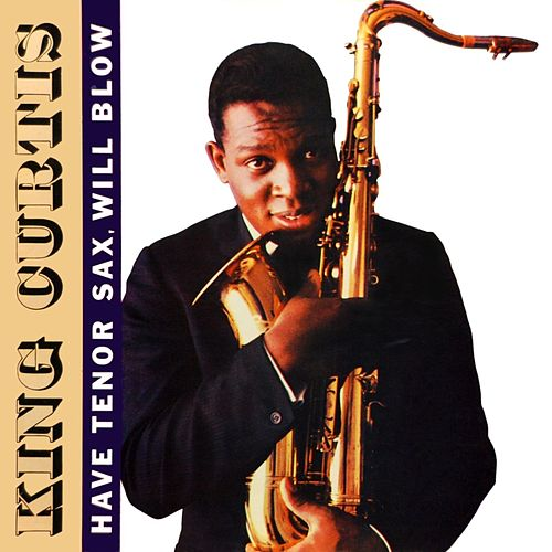 Have Tenor Sax, Will Blow by King Curtis