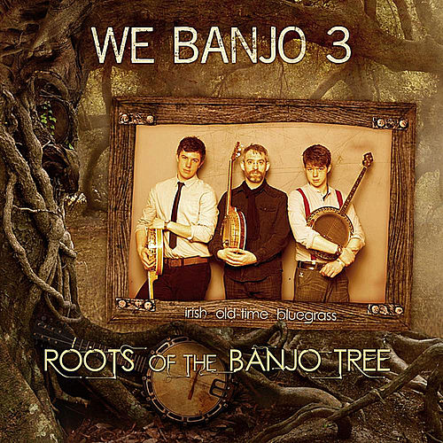 Roots of the Banjo Tree by We Banjo 3