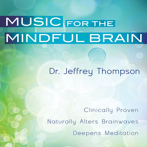 Music For The Mindful Brain by Dr. Jeffrey Thompson