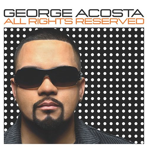 All Rights Reserved (Continuous DJ Mix By George Acosta) von George Acosta