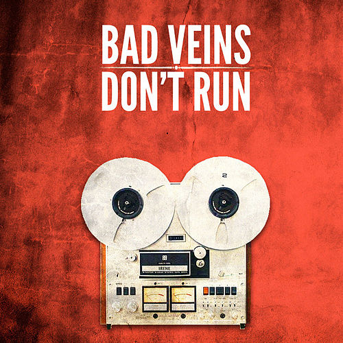 Don't Run by Bad Veins