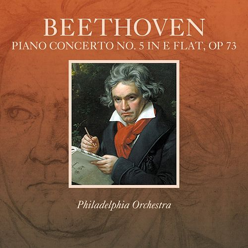 Beethoven: Piano Concerto No. 5 in E Flat, Op. 73 by Philadelphia Orchestra