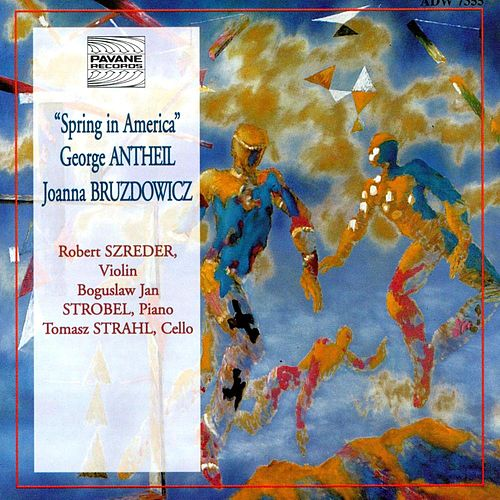 Antheil & Bruzdowicz: Spring in America by Various Artists
