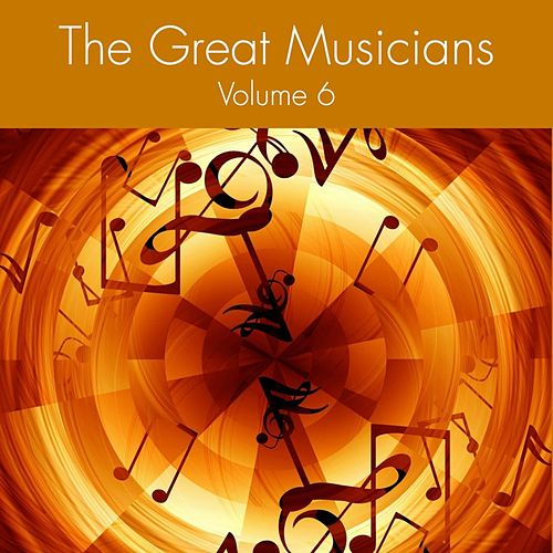 The Great Musicians Volume 6 by Various Artists