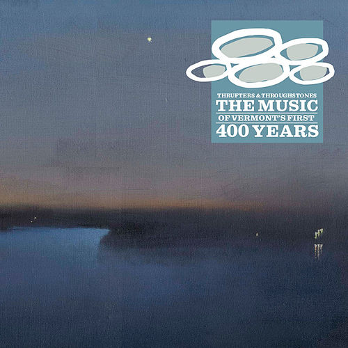 Thrufters & Through-Stones: The Music of Vermont's First 400 Years de Various Artists