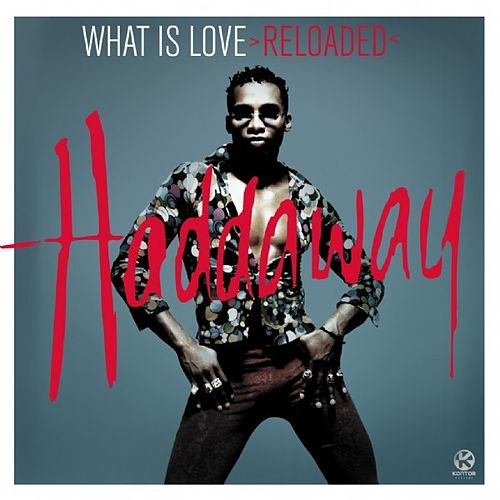 What Is Love >Reloaded< by Haddaway