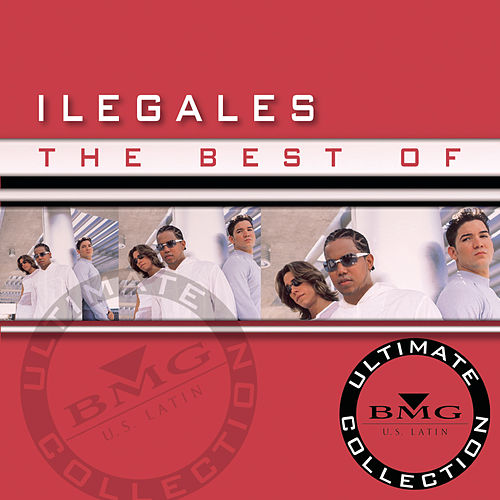 The Best of Ilegales: Ultimate Collection de Ilegales