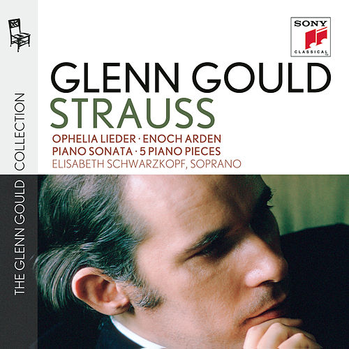 Glenn Gould plays Richard Strauss: Ophelia Lieder op. 67; Enoch Arden op. 38; Piano Sonata op. 5; 5 Piano Pieces op. 3 by Glenn Gould