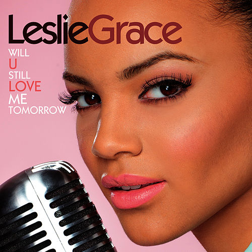 Will U Still Love Me Tomorrow - Single de Leslie Grace