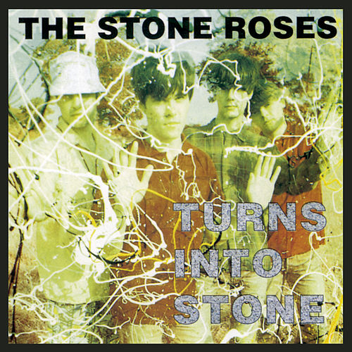 The Stone Roses: Turns Into Stone by The Stone Roses