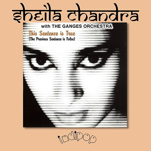 This Sentence Is True (The Previous Sentence Is False) by Sheila Chandra and The Ganges Orchestra