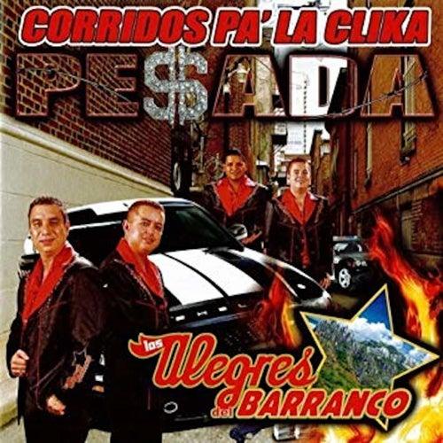 Corridos Pa` La Clika Pesada by Los Alegres Del Barranco