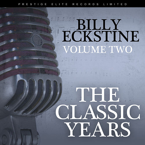 The Classic Years, Vol. 2 by Billy Eckstine