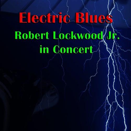 Electric Blues: Robert Lockwood Jr. In Concert by Robert Lockwood  Jr.