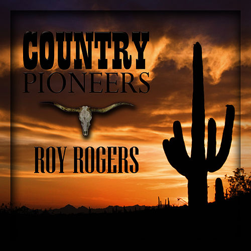 Country Pioneers - Roy Rogers by Roy Rogers