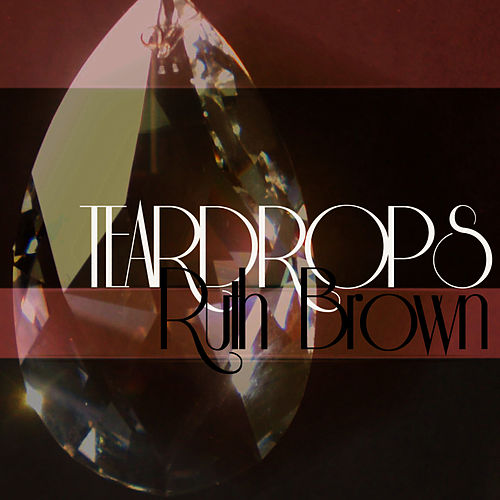 Teardrops by Ruth Brown