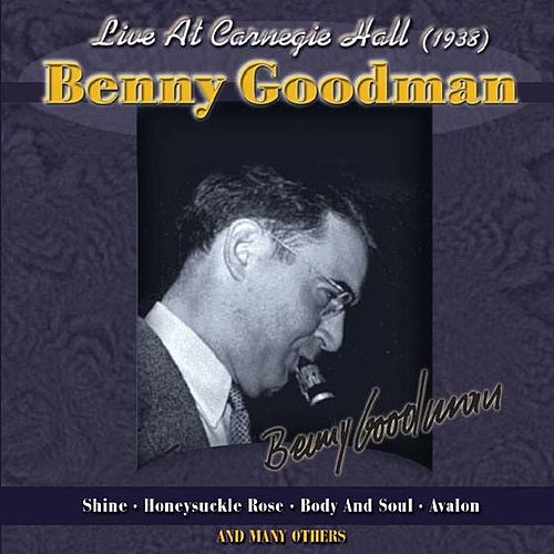 Live At Carnegie Hall (1938) by Benny Goodman