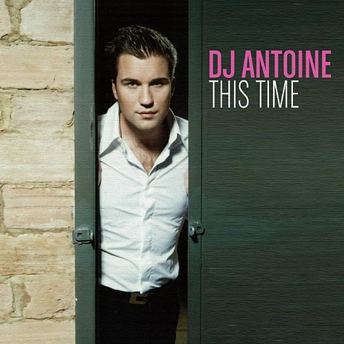 This Time von DJ Antoine